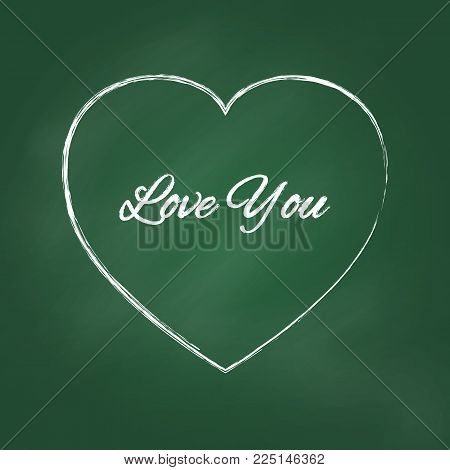 Romantic chalked love you sign. Big outline sketched white heart with charming title on green board. Chalk style vector illustration ideal for birthday card, holiday poster or web banner.