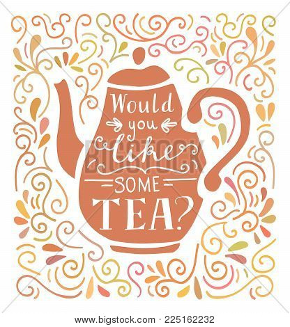 Would You Like Some Tea. Vector Illustration With Hand Lettering, Pink Tea Pot Silhouette And Doodle