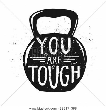 You Are Tough. Motivational Vector Illustration With Hand Lettering. Black Silhouette Of Dumbbell An