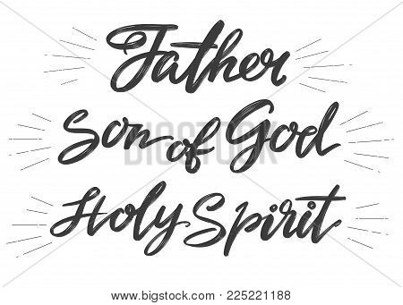 Father, Son of God, Holy Spirit, Holy Trinity, Calligraphy lettering text symbol of Christianity hand drawn vector illustration sketch.