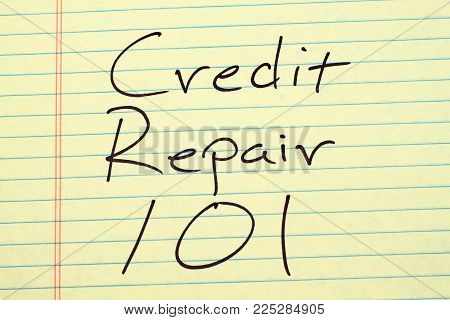 The Words Credit Repair 101 On A Yellow Legal Pad
