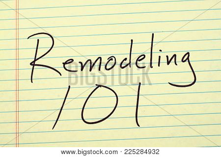 The Words Remodeling 101 On A Yellow Legal Pad