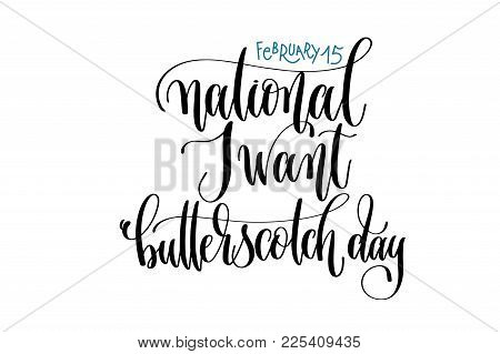 February 15 - National I Want Butterscotch Day - Hand Lettering Inscription Text To Winter Holiday D