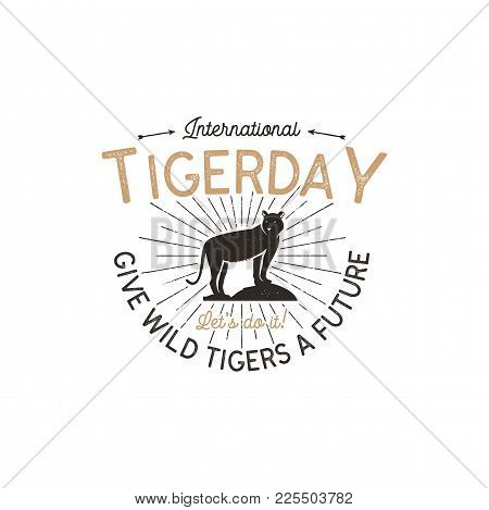 International Tiger Day Emblem. Wild Animal Badge Design. Vintage Hand Drawn Typography Logo Of Tige