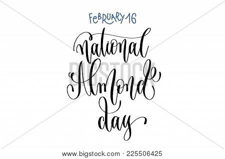 February 16 - National Almond Day - Hand Lettering Inscription Text To World Winter Holiday Design,
