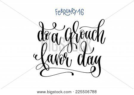 February 16 - Do A Grouch Favor Day - Hand Lettering Inscription Text To World Winter Holiday Design