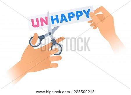 Human Hand Is Using A Scissors To Cut A Word Unhappy On The Banner. Flat Illustration Of Steel Offic