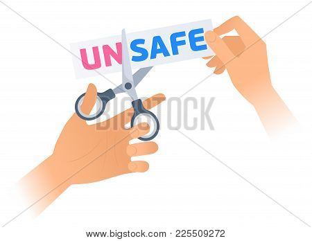 Human Hand Is Using A Scissors To Cut A Word Unsafe On The Sticker. Flat Illustration Of Steel Offic