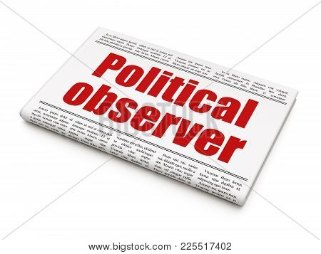Politics Concept: Newspaper Headline Political Observer On White Background, 3d Rendering