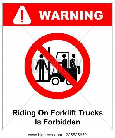 Riding On Forklift Trucks Is Forbidden Symbol. Occupational Safety And Health Signs. Do Not Ride On