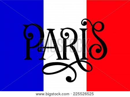 Handwritten Inscription Paris On Colors Of The National Flag Of France. Hand Drawn Lettering. Callig