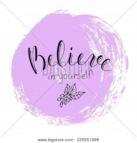 Quote Believe In Yourself. Motivational Lettering. With A Bouquet Of Flowers.