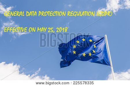 European Union General Data Protection Regulation,gdpr, Coming Into Effect On May 25, 2018, Was Desi