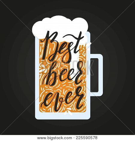 Brushed Lettering Inscription Best Beer Ever With Beer Glass And Design Elements. Vector Logo. Hand