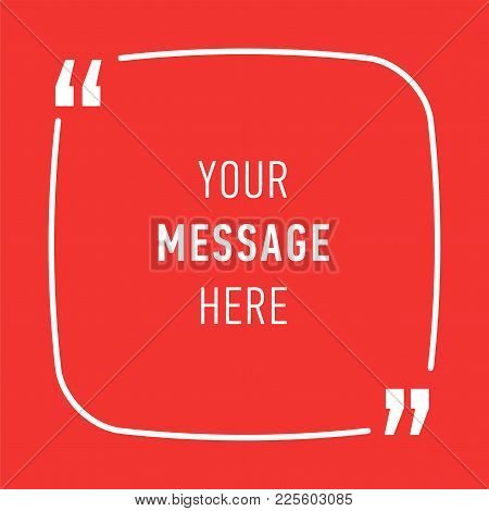 Inspirational Quote, Template Background For Text Message In Chat Box. Dialog, Comment Or Quotation