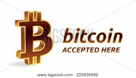 Bitcoin Accepted Sign Emblem. Crypto Currency. 3d Isometric Golden Bitcoin Sign With Text Accepted H