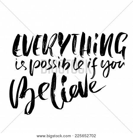 Everything Is Possible If You Believe. Hand Drawn Dry Brush Motivational Lettering. Ink Illustration