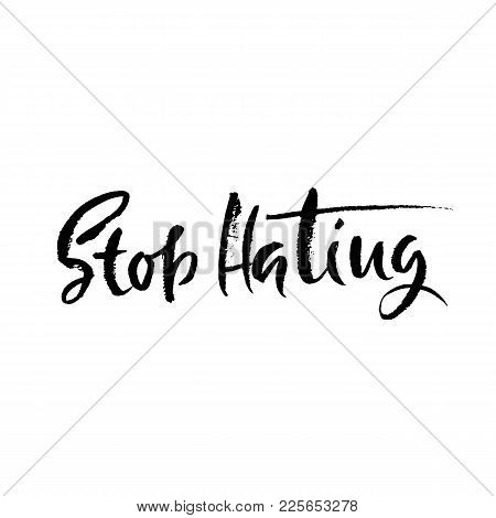 Stop Hating. Hand Drawn Dry Brush Motivational Lettering. Ink Illustration. Modern Calligraphy Phras