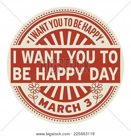 I Want You To Be Happy Day, March 03, Rubber Stamp, Vector Illustration