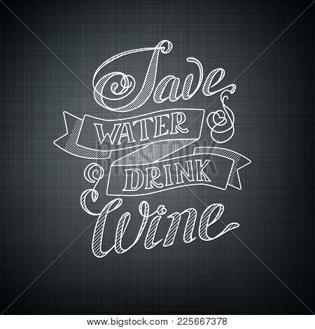 Typographic Design Concept With Humorous Phrase Save Water Drink Wine On Dark Background Isolated Ve