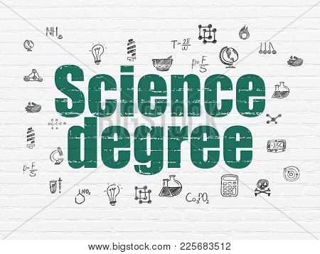 Science Concept: Painted Green Text Science Degree On White Brick Wall Background With  Hand Drawn S