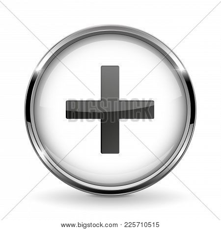 Round 3d Button With Metal Frame. Plus Or Add Icon. Vector 3d Illustration Isolated On White Backgro