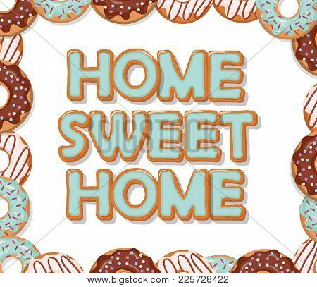 Home Sweet Home. Biscuit Cartoon Hand Drawn Letters. Donuts Frame. Cute Design In Pastel Blue And Ch