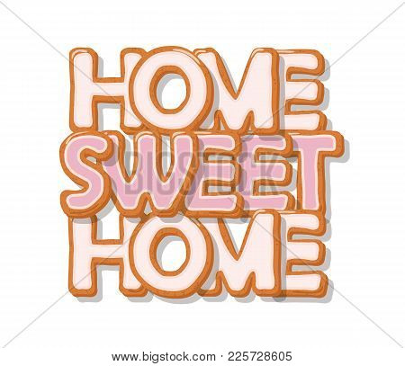 Home Sweet Home. Biscuit Cartoon Hand Drawn Letters. Cute Design In Pastel Pink Colors. Isolated On