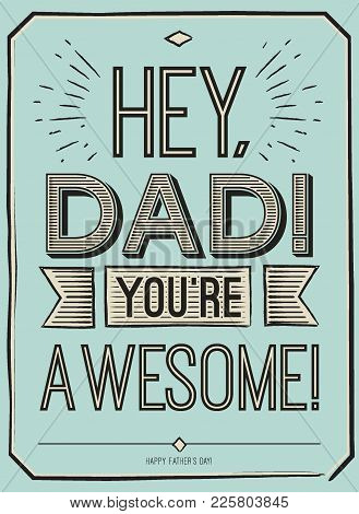 Fathers Day Card, Hey, Dad. You Are Awesome. Poster Design With Stylish Text. Gift Card For Father.