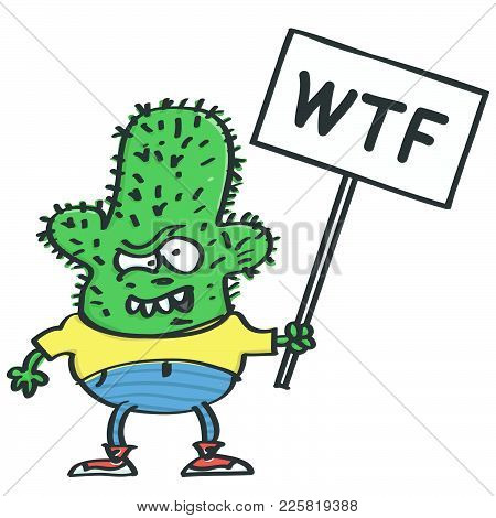 Funny Cactus Monster Holding A Protest Placard With Wtf Inscription, Isolated Vector Cartoon