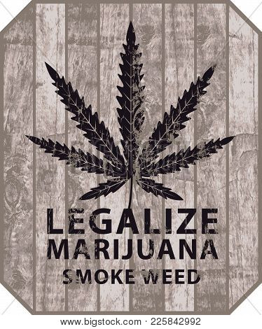 Vector Banner For Legalize Marijuana With Cannabis Leaf On Wooden Background In Grunge Style. Natura