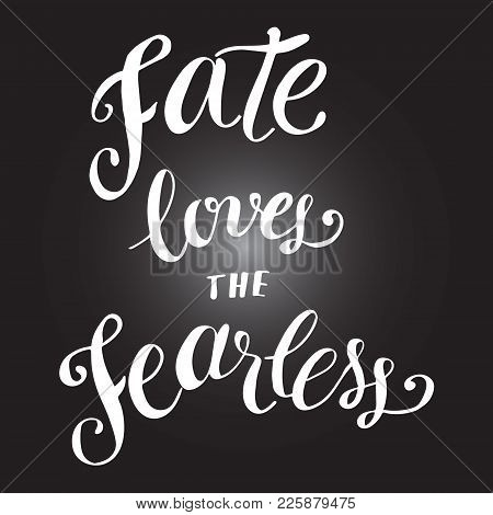 Fate Loves The Fearless. Graphic Vector Poster, Text Design Hand Lettering
