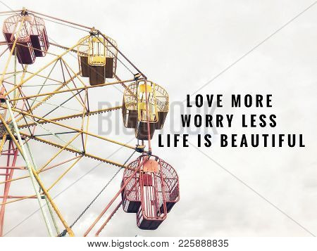 Motivational And Inspirational Quotes - Love More, Worry Less. Life Is Beautiful. With Vintage Style