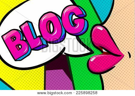 Concept Of Blogging. Pink Female Lips With Speech Bubble Blog Message In Pop Art Comic Style.