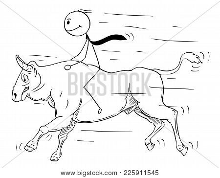 Cartoon Stick Man Drawing Conceptual Illustration Of Businessman Riding Bull. Business Concept Of Ri