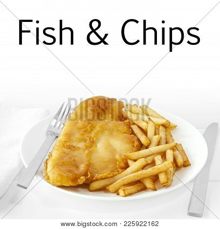 Fish And Chips On A White Background. Fish Deep Fried In Crisp Batter With A Serving Of Freshly Cook