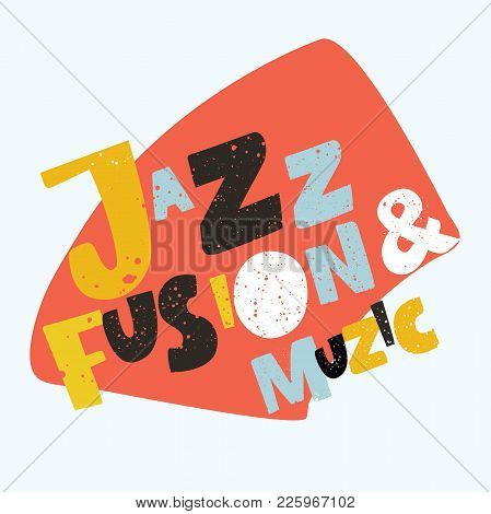 Jazz Typographic Vector Illustration Background. Music Vector. Jazz Fusion Music With Express Colorf