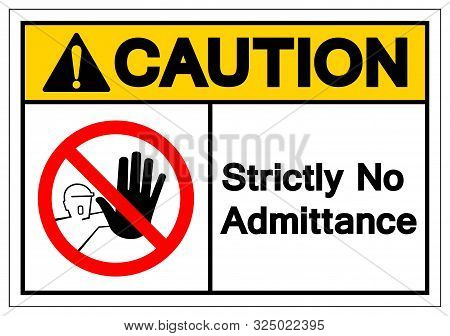 Caution Strictly No Admittance Symbol Sign ,vector Illustration, Isolate On White Background Label .