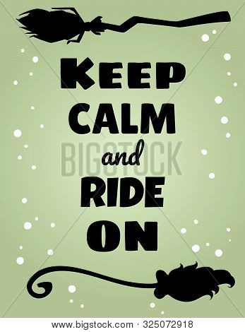 Keep Calm And Ride On Poster. Happy Halloween Related Banner With Magic Brooms. Vector Cartoon Postc