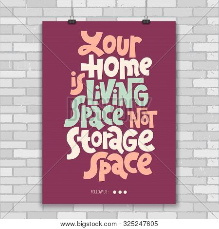 Your Home Is Living Space Not Storage Space. Unique Vector Print A4 Poster About Reasonable Consumpt