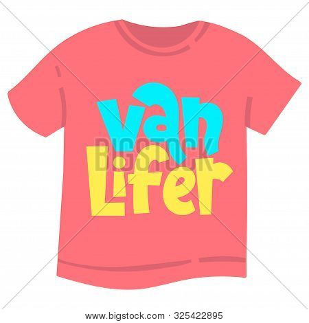 Van Lifer. T Shirt Clothes Print Template With Hand Drawn Vector Lettering Quote About Tourism Vacat