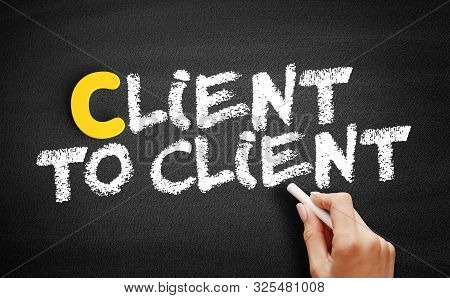 Client To Client text on blackboard, business concept background poster