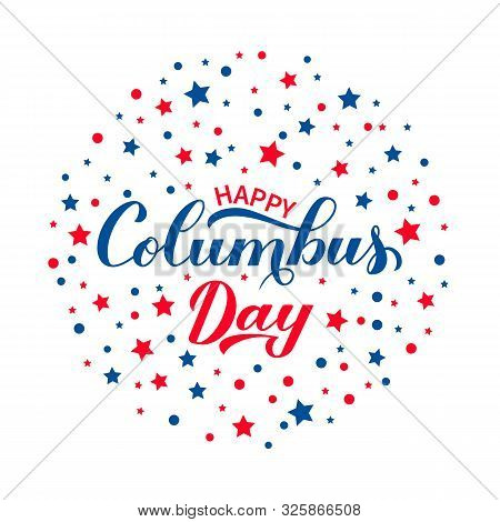 Happy Columbus Day Calligraphy Lettering With Red And Blue Stars Confetti On White Background. Ameri
