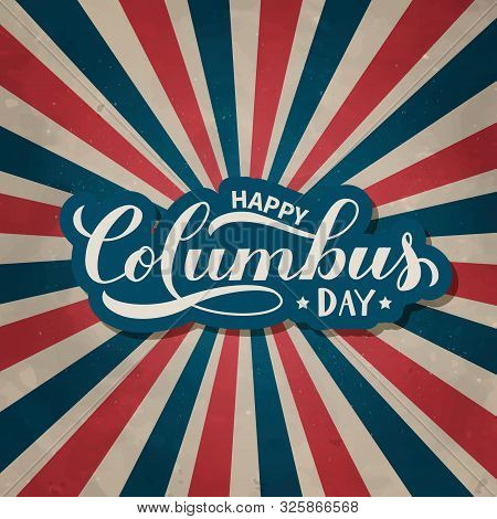 Happy Columbus Day Calligraphy Lettering On Vintage Patriotic Background In Colors Of Flag Usa. Amer