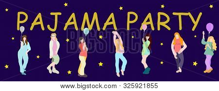 Young Happy Girls In Pajamas And With Balloons. Text Pajama Party. Concept For Pajama Party Or Sleep