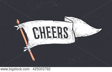 Cheers. Flag Grahpic. Old Vintage Trendy Flag With Text Cheers For Bar, Pub, Cafe. Old School Vintag