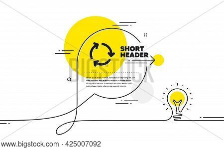 Recycle Arrow Icon. Continuous Line Idea Chat Bubble Banner. Recycling Waste Symbol. Reduce And Reus