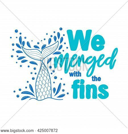 We Have Grown Together With Fins. The Concept Of Love. Mermaid Tail Card With Water Splashes, Stars.