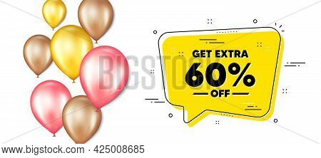 Get Extra 60 Percent Off Sale. Balloons Promotion Banner With Chat Bubble. Discount Offer Price Sign