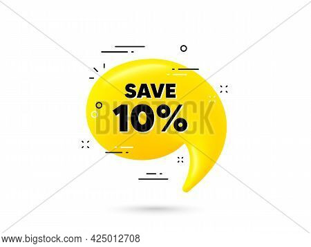 Save 10 Percent Off. Yellow 3d Chat Bubble. Sale Discount Offer Price Sign. Special Offer Symbol. Di